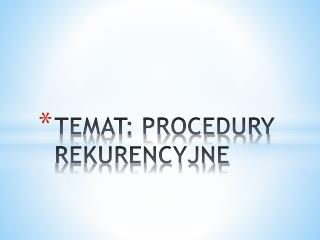 TEMAT: PROCEDURY REKURENCYJNE