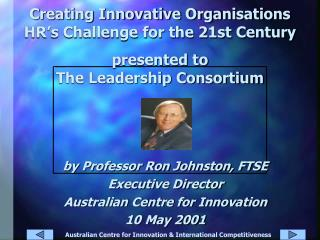 by Professor Ron Johnston, FTSE Executive Director Australian Centre for Innovation 10 May 2001