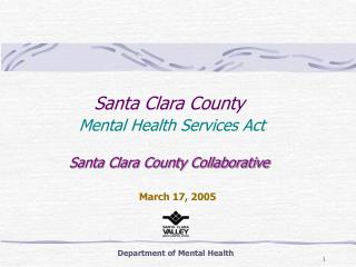 Santa Clara County Mental Health Services Act Santa Clara County Collaborative