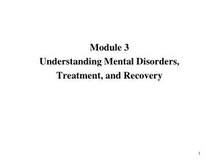 Module 3 Understanding Mental Disorders, Treatment, and Recovery
