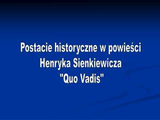 Postacie historyczne w powieści  Henryka Sienkiewicza