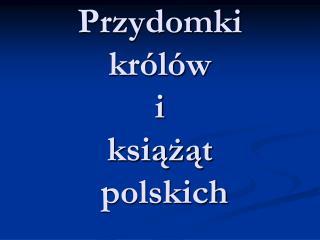Przydomki  królów  i  książąt  polskich