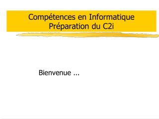 Comp�tences en Informatique Pr�paration du C2i