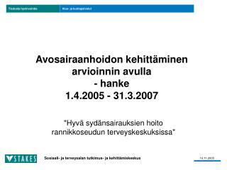 Avosairaanhoidon kehittäminen arvioinnin avulla - hanke 1.4.2005 - 31.3.2007