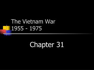 The Vietnam War 1955 - 1975