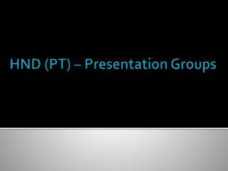 HND (PT) – Presentation Groups