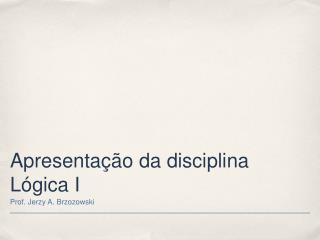 Apresentação da disciplina Lógica I