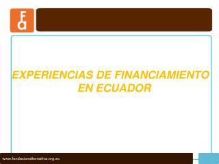 EXPERIENCIAS DE FINANCIAMIENTO EN ECUADOR