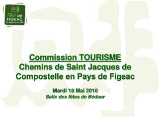 Commission TOURISME Chemins de Saint Jacques de Compostelle en Pays de Figeac Mardi 18 Mai 2010