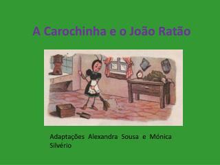 A Carochinha e o João Ratão