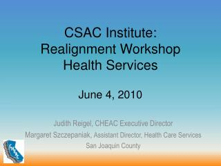 CSAC Institute: Realignment Workshop Health Services June 4, 2010