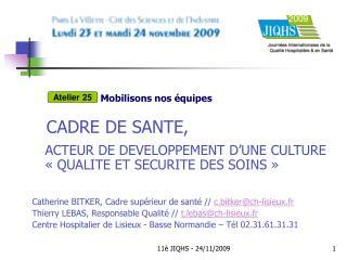 CADRE DE SANTE,  ACTEUR DE DEVELOPPEMENT D UNE CULTURE   QUALITE ET SECURITE DES SOINS    Catherine BITKER, Cadre sup ri