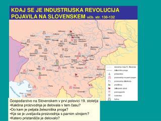 KDAJ SE JE INDUSTRIJSKA REVOLUCIJA POJAVILA NA SLOVENSKEM  učb. str. 130-132