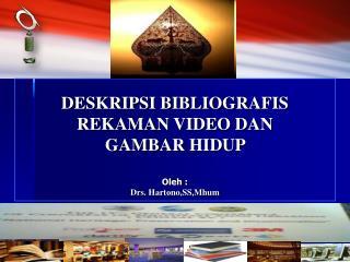 DESKRIPSI BIBLIOGRAFIS  REKAMAN VIDEO DAN  GAMBAR HIDUP