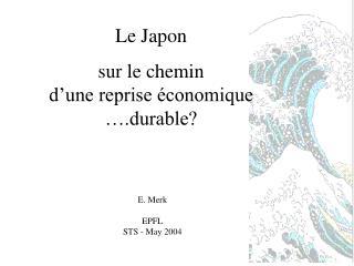 Le Japon  sur le chemin  d'une reprise économique  ….durable?