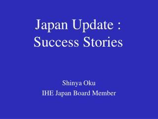 Japan Update : Success Stories