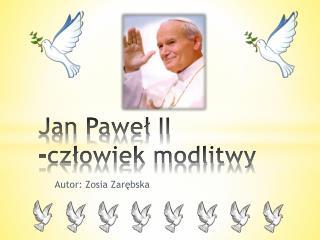 Jan Paweł II -człowiek modlitwy