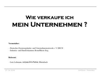 Wie verkaufe ich   mein Unternehmen        Veranstalter:   - Deutsches Existenzgr nder- und Unternehmernetzwerk e. V. DE