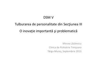DSM V Tulburarea de personalitate din Sec?iunea III O inova?ie important? ?i problematic?