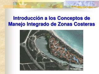 Introducci�n a los Conceptos de Manejo Integrado de Zonas Costeras