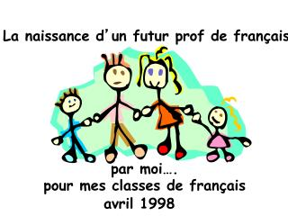 La naissance d ' un futur prof de français