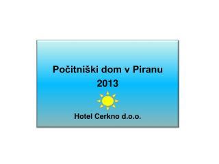 Počitniški dom  v Piranu 2013 Hotel Cerkno d.o.o.