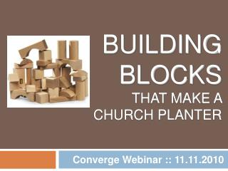Building  Blocks That make a  Church planter