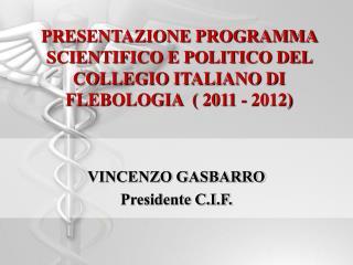 PRESENTAZIONE PROGRAMMA SCIENTIFICO E POLITICO DEL COLLEGIO ITALIANO DI FLEBOLOGIA   2011 - 2012