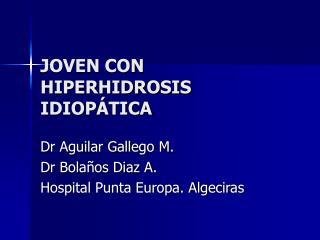 JOVEN CON HIPERHIDROSIS IDIOPÁTICA
