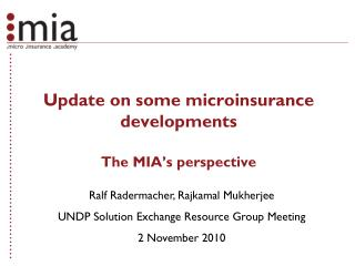 Update on some microinsurance developments The MIA's perspective