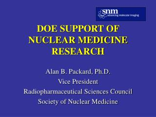 DOE SUPPORT OF NUCLEAR MEDICINE RESEARCH