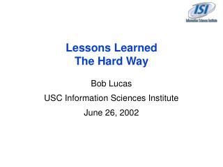 Bob Lucas USC Information Sciences Institute June 26, 2002