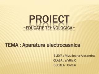 PROIECT  ~ Educatie Tehnologica ~