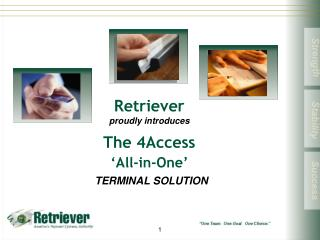 Retriever  proudly introduces The 4Access  'All-in-One' TERMINAL SOLUTION