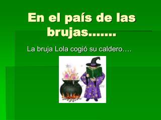 En el país de las brujas…….