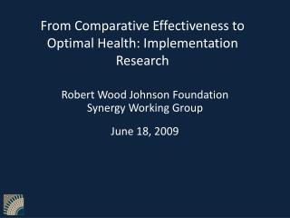From Comparative Effectiveness to Optimal Health: Implementation Research