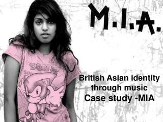 British Asian identity through music Case study -MIA