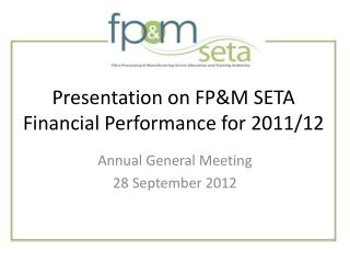 Presentation on FP&M SETA Financial Performance for 2011/12