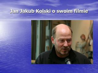Jan Jakub Kolski o swoim filmie
