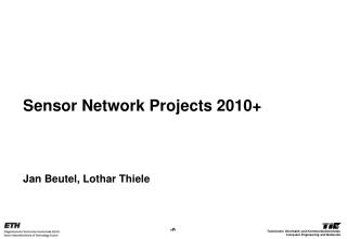 Sensor Network Projects 2010+ Jan Beutel, Lothar Thiele