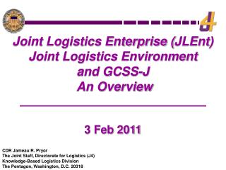 Joint Logistics Enterprise ( JLEnt ) Joint  Logistics Environment and  GCSS-J  An Overview