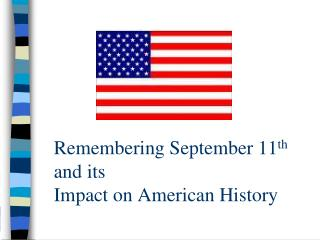 Remembering September 11 th   and its  Impact on American History