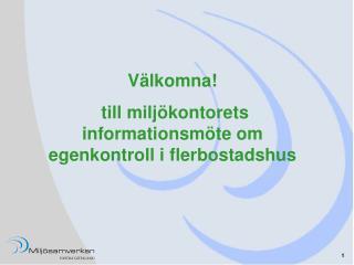 Välkomna!  till miljökontorets informationsmöte om egenkontroll i flerbostadshus
