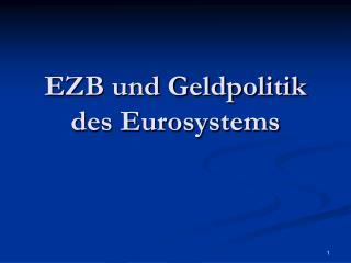EZB und Geldpolitik des Eurosystems