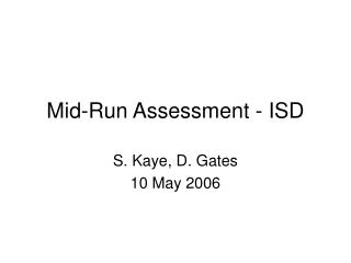 Mid-Run Assessment - ISD