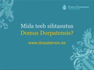 Mida teeb sihtasutus Domus Dorpatensis?