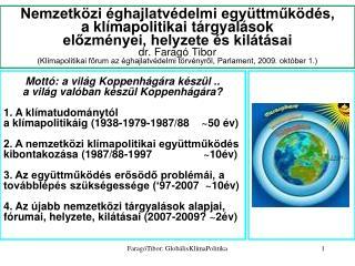 Mottó: a világ Koppenhágára készül .. a világ valóban készül Koppenhágára?  1. A klímatudománytól
