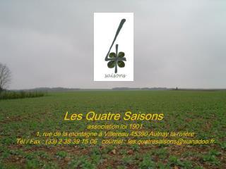 Les Quatre Saisons  association loi 1901 1, rue de la montagne à Villereau 45390 Aulnay la rivière