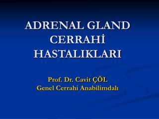 ADRENAL GLAND CERRAHİ HASTALIKLARI Prof. Dr. Cavit ÇÖL Genel Cerrahi Anabilimdalı