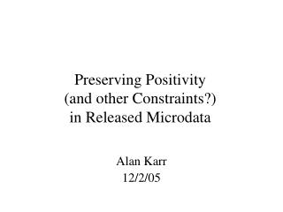Preserving Positivity (and other Constraints?)  in Released Microdata